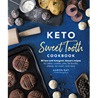 Keto Sweet Tooth Cookbook: 80 Low-carb Ketogenic Dessert Recipes for Cakes, Cookies, Pies, Fat Bombs, Shakes, Ice Cream…