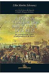 A longa viagem da biblioteca dos reis: Do terremoto de Lisboa à Independência do Brasil eBook Kindle