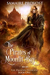 The Pirates of Moonlit Bay (The Paladin Princess Book 1) Kindle Edition
