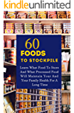 60 Foods To Stockpile:: Learn What Food To Store And What Processed Food Will Maintain Your And Your Family Health For A Long Time