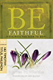 Be Faithful  (1 & 2 Timothy, Titus, Philemon): It's Always Too Soon to Quit! (The BE Series Commentary)