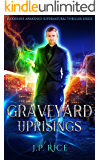 Graveyard Uprisings (Bloodline Awakened Supernatural Thriller Series Book 2)