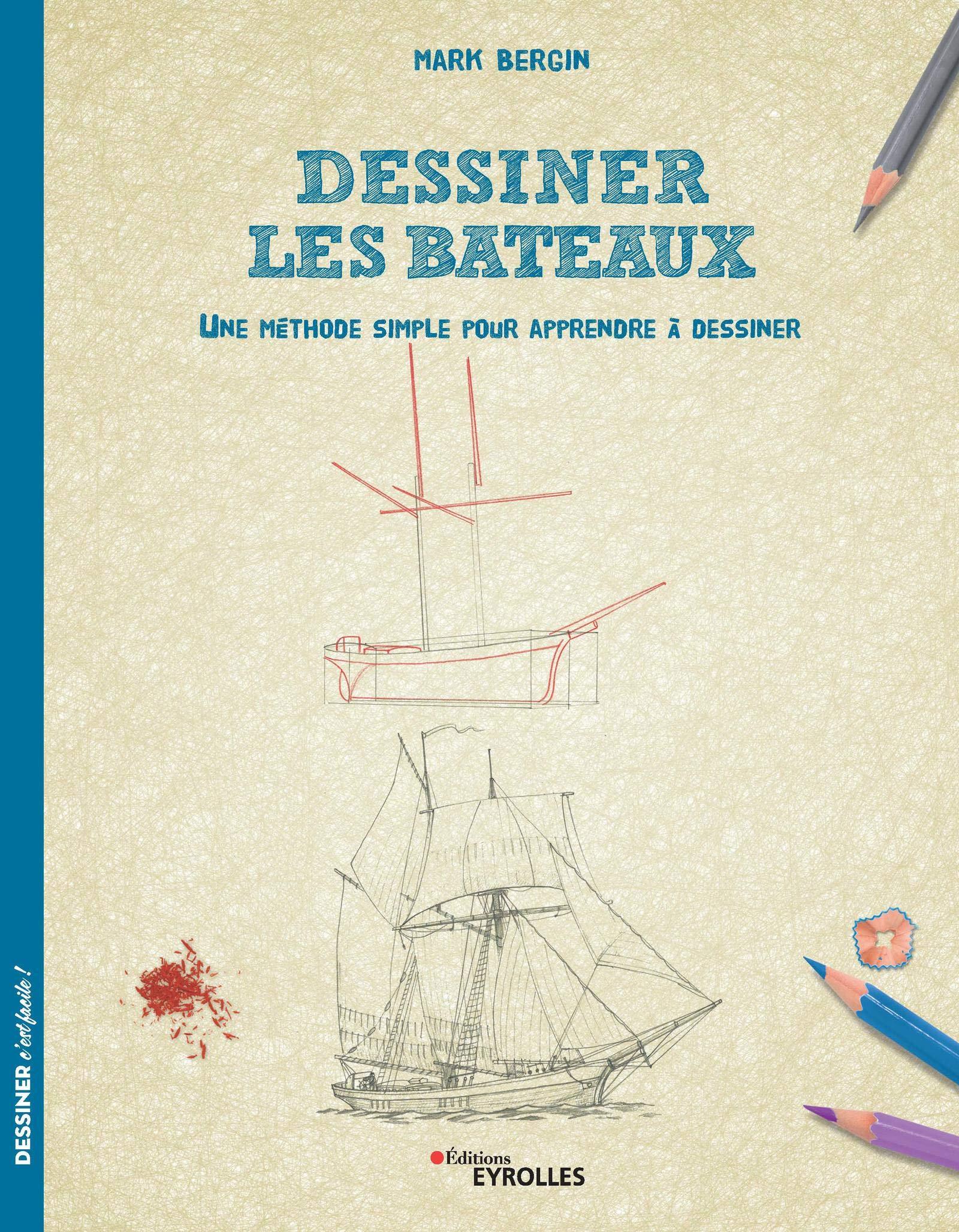 Amazon Fr Dessiner Les Bateaux Une Methode Simple Pour Apprendre A Dessiner Bergin Mark Livres