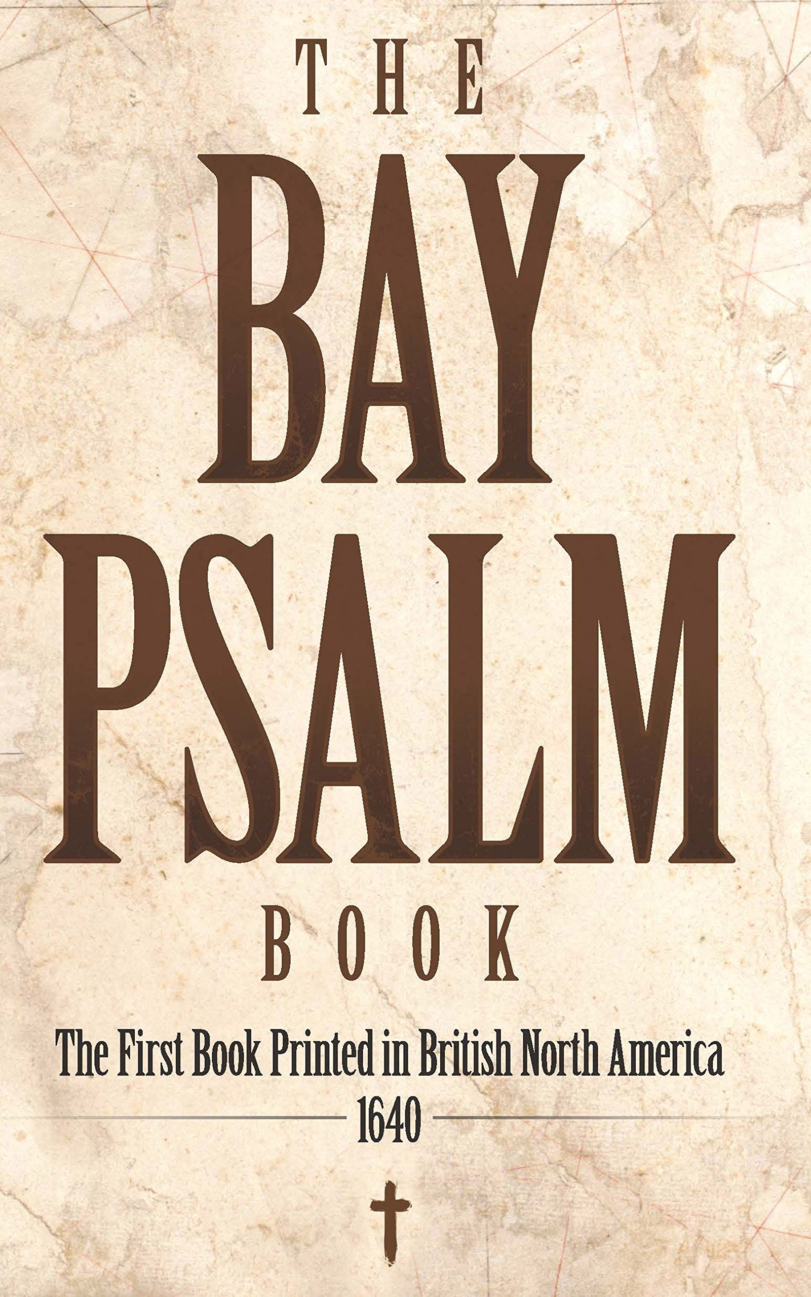 The Bay Psalm Book: The First Book Printed in British North America, 1640 PDF