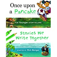 Once upon a Pancake for Younger Storytellers: Stories We Write Together (ages 6-8)