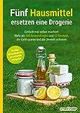 Fünf Hausmittel ersetzen eine Drogerie: Einfach mal selber machen! Mehr als 300 Anwendungen und 33 Rezepte, die Geld sparen und die Umwelt schonen (German Edition)
