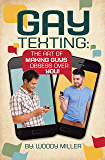 The Guide To Gay Texting. Flirty Text Message Strategies.: The Art Of Making Guys Obsess Over You!