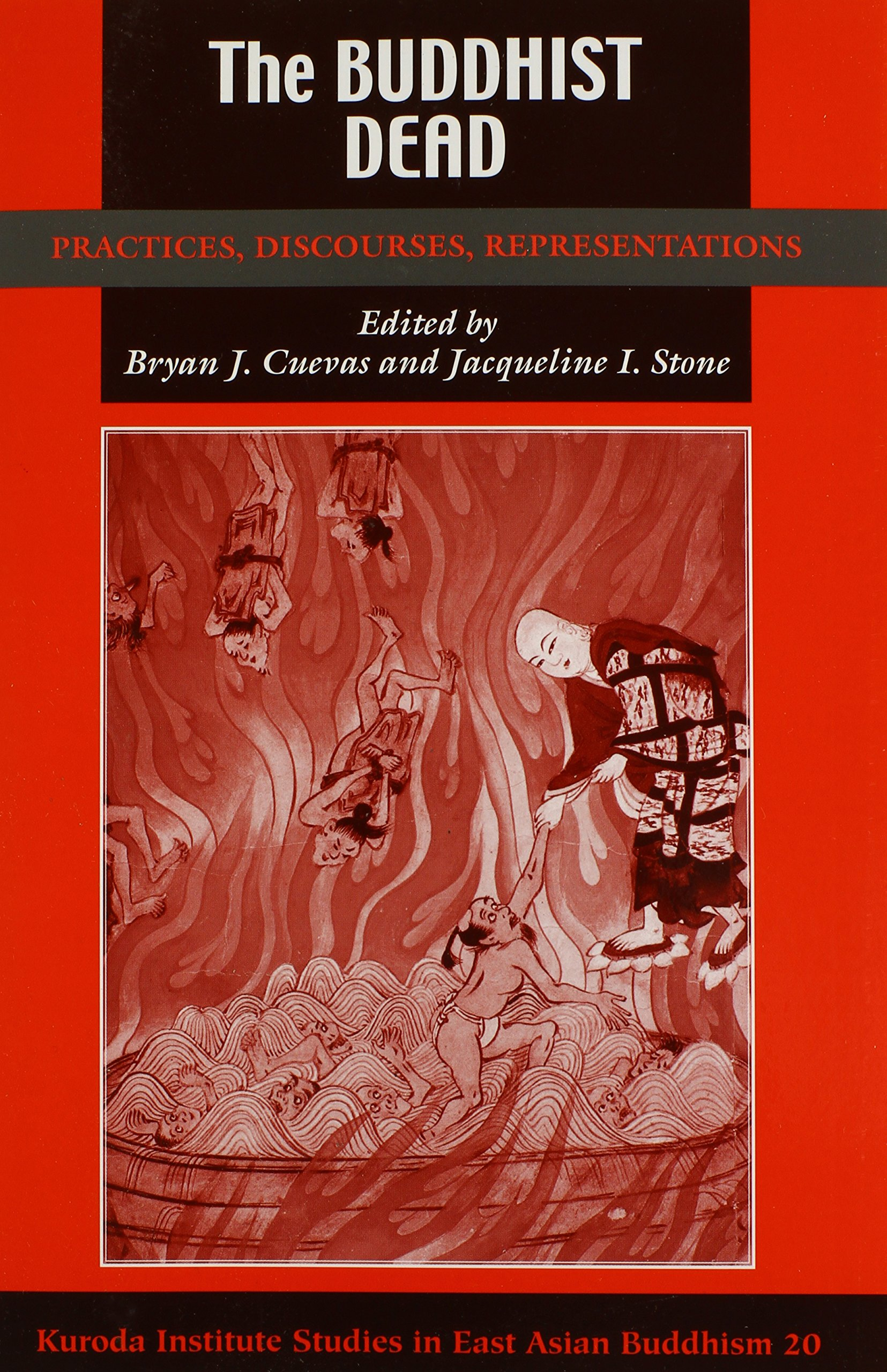 The Buddhist Dead: Practices, Discourses, Representations (Kuroda Studies in East Asian Buddhism)