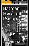 Batman: Herói ou Psicopata? (Personagens Livro 1)