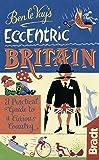 Ben le Vay's Eccentric Britain (Bradt Travel Guides (Bradt on Britain))