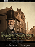 The Autobiography of Andrew Carnegie & The Gospel of Wealth (illustrated)