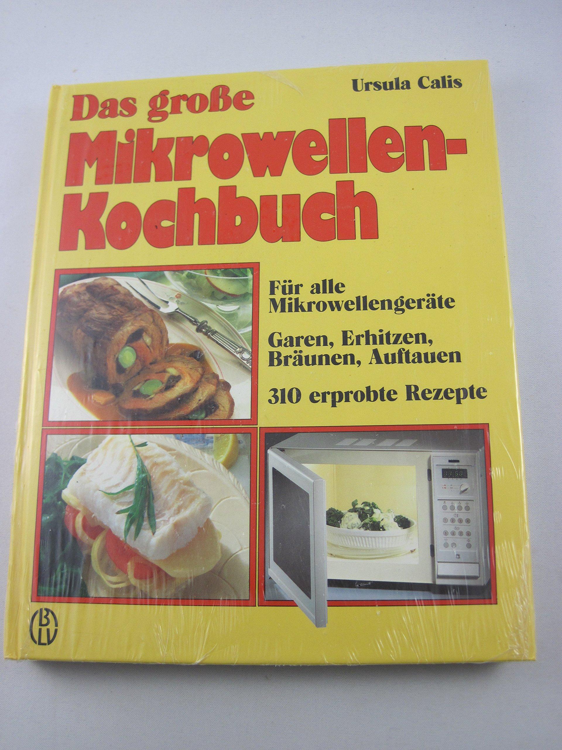 Das grosse Mikrowellen-Kochbuch. Für alle Mikrowellen- und Kombinationsgeräte. Garen, Erhitzen, Bräunen, Auftauen. 310 erprobte Rezepte