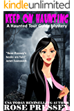 Keep on Haunting: A Ghost Hunter Cozy Mystery (A Ghostly Haunted Tour Guide Cozy Mystery Book 7)