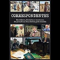 Correspondentes – Bastidores, histórias e aventuras de jornalistas brasileiros pelo mundo