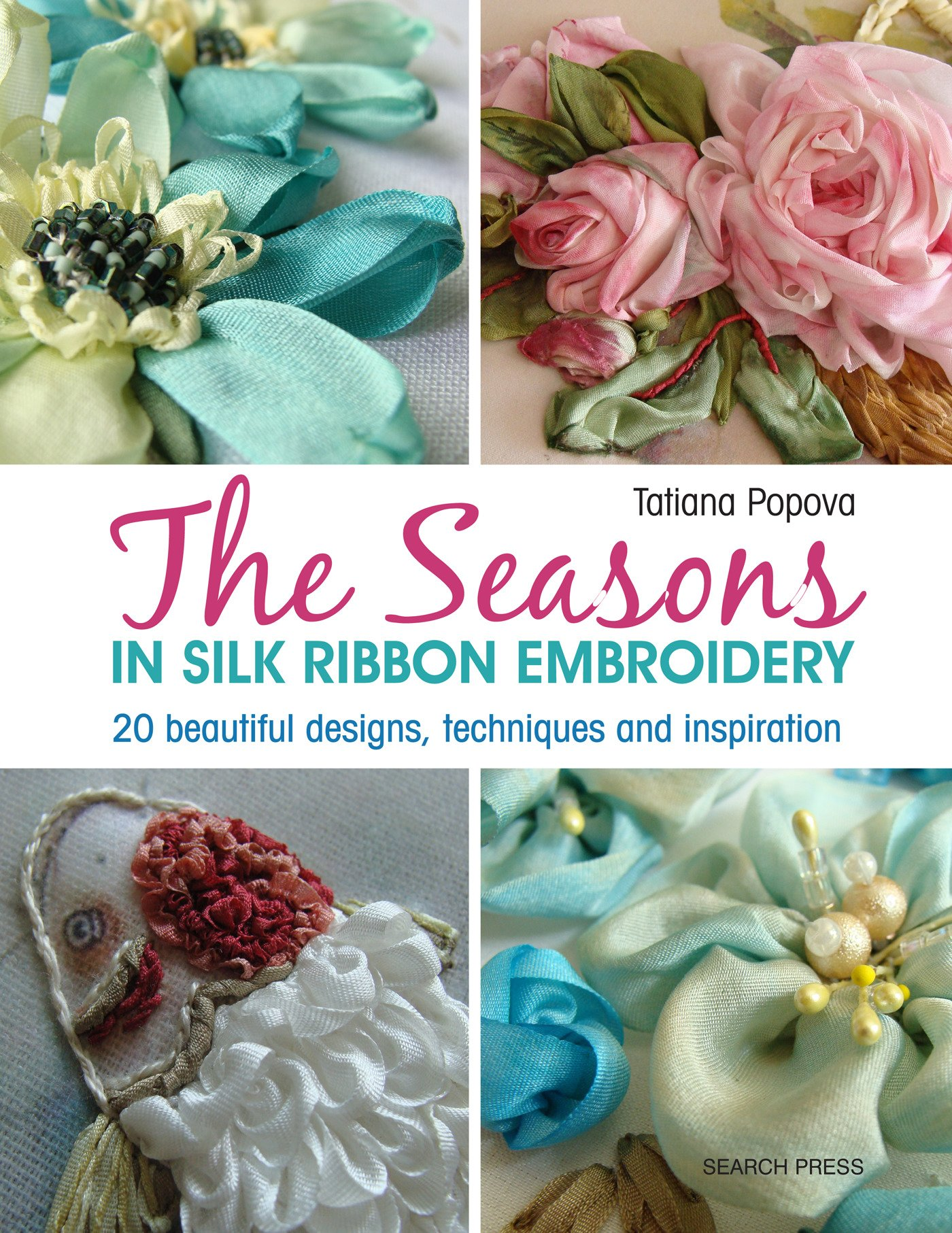 The Seasons In Silk Ribbon Embroidery 20 Beautiful Designs