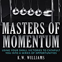 Masters of Momentum: Using Your Small Victories to Catapult You into a Series of Opportunities