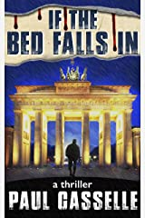 If The Bed Falls In: A Man in Two Minds; are Either of Them His? (Conspiracy thriller series Book 1) Kindle Edition