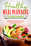 Healthy Meal Planning for Beginners: Three Weekly Meal Plans, 50 Quick and Easy Recipes, and Grocery Lists to Stay…