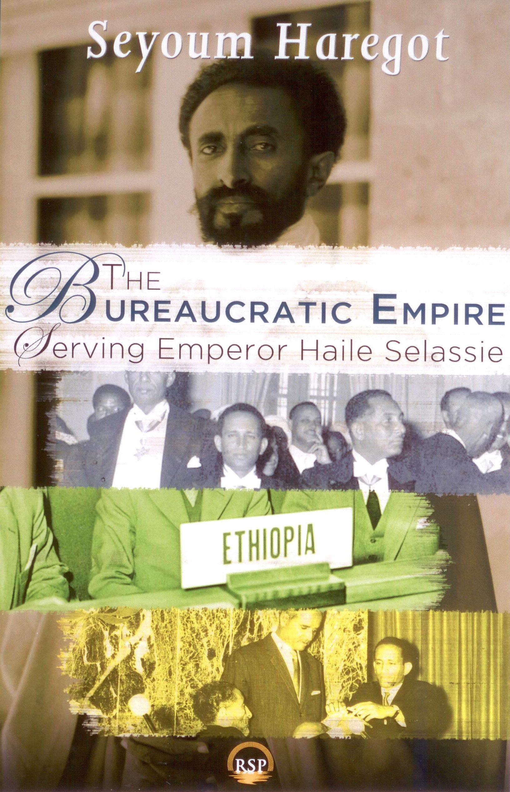 The bureaucratic empire serving emperor haile selassie seyoum a haregot 9781569023631 amazon com books