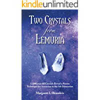 Two Crystals From Lemuria: 12,000 year old Crystals Reveal a Precise Technique for Ascension to the 5th Dimension