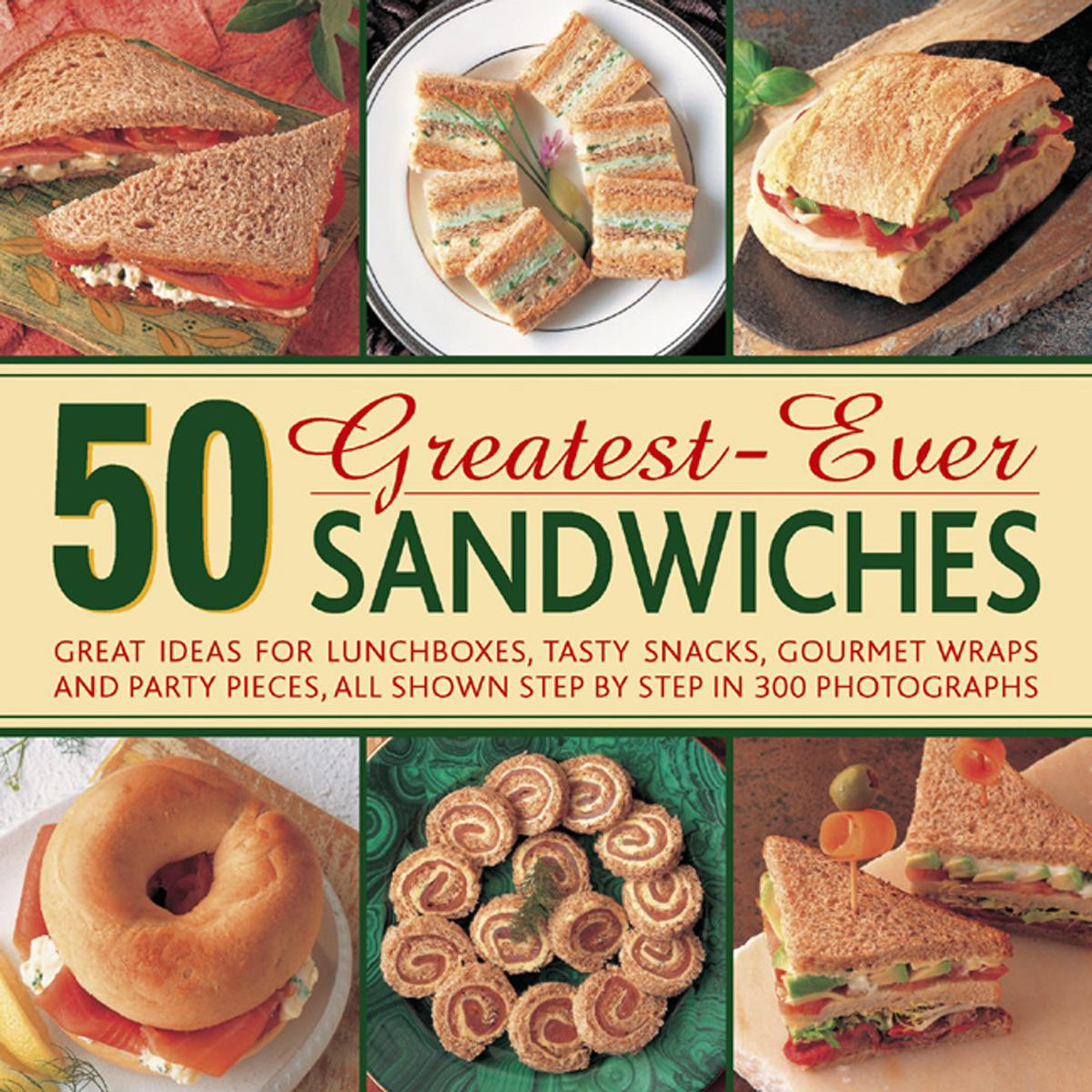 50 greatest ever sandwiches great ideas for lunchboxes tasty 50 greatest ever sandwiches great ideas for lunchboxes tasty snacks gourmet wraps and party pieces all shown step by step in 300 photographs carole forumfinder Gallery