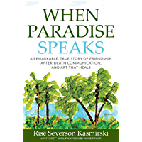When Paradise Speaks: A Remarkable, True Story of Friendship, After-Death Communication, and Art that Heals (English…