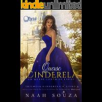 Quase Cinderela: Um quase conto de fadas (Trilogia Cinderela Livro 1)