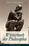 Wörterbuch der Philosophie (Vollständige Ausgabe): Wörter, mit deren Hilfe wir eine Erkenntnis der Wirklichkeit fassen