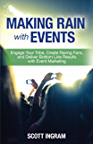 Making Rain with Events: Engage Your Tribe, Create Raving Fans and Deliver Bottom Line Results with Event Marketing