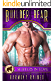 Builder Bear: A Shifters in Love Fun & Flirty Romance (Silverbacks and Second Chances Book 6)