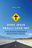 Does Jesus Really Love Me?: A Gay Christian's Pilgrimage in Search of God in America