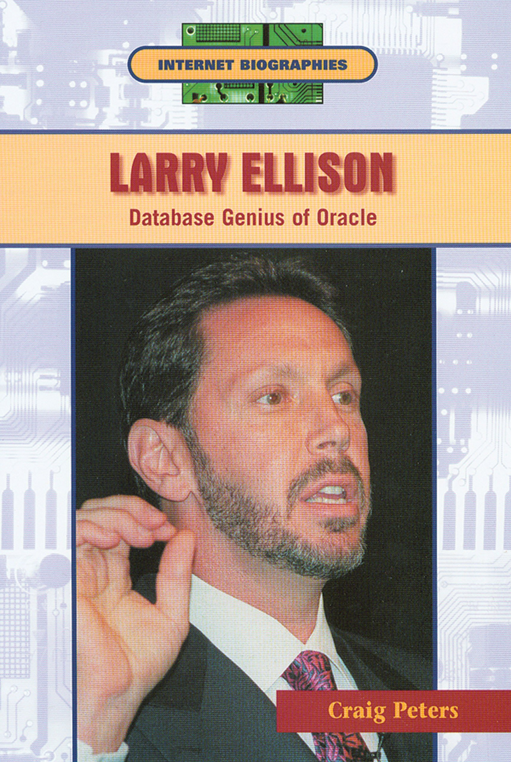 Larry Ellison: Database Genius of Oracle (Internet Biographies)
