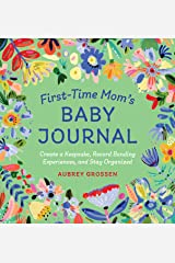 First-Time Mom's Baby Journal: Create a Keepsake, Record Bonding Experiences, and Stay Organized Paperback
