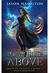 To Worlds Above: An Epic YA Fantasy Adventure (Roots of Creation Book 5) Kindle Edition