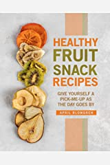 Healthy Fruit Snack Recipes: Give Yourself A Pick-Me-Up as The Day Goes By Kindle Edition