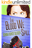The Blood We Spill: Suspense with a Dash of Humor (A Letty Whittaker 12 Step Mystery Book 4)