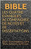 LES QUATRE ÉVANGILES ACCOMPAGNÉE DE NOTES ET DE DISSERTATIONS: Selon: Saint Matthieu, Saint Marc, Saint Luc, Saint Jean