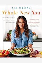 Whole New You: How Real Food Transforms Your Life, for a Healthier, More Gorgeous You: A Cookbook Kindle Edition