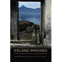 Iceland Imagined: Nature, Culture, and Storytelling in the North Atlantic (Weyerhaeuser Environmental Books)