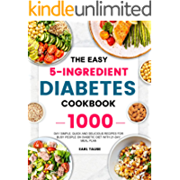 The Easy 5-Ingredient Diabetes Cookbook: 1000-Day Simple, Quick and Delicious Recipes for Busy People on Diabetic Diet…