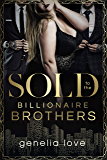 Sold to the Billionaire Brothers (English Edition)