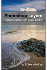 Photoshop Layers: Professional Strength Image Editing Kindle Edition
