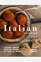 Italian Cookbook for Beginners: Classic Modern Italian Dishes to Cook at Home Kindle Edition
