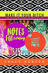 Notes For Creating A Happy Enchanting Soulful Home: (make it your bitch: the ultimate guide to owning life)