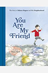 You Are My Friend: The Story of Mister Rogers and His Neighborhood Kindle Edition