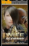 A Wife Scorned:  Nail Biting Suspense Novella