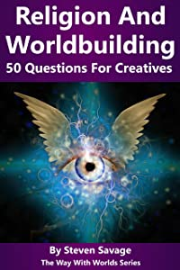 Religion and Worldbuilding: 50 Questions For Creatives (The Way With Worlds Series)