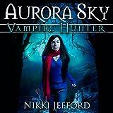 Aurora Sky: Vampire Hunter, Book 1