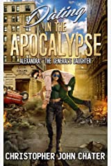 """Dating in the Apocalypse: Alexandra: """"The General's Daughter"""" (Book 4) Kindle Edition"""