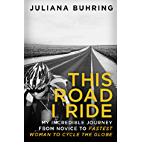 This Road I Ride: My incredible journey from novice to fastest woman to cycle the globe